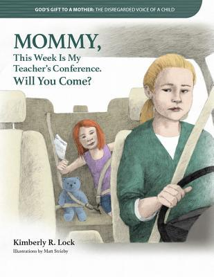 Mommy, This Week Is My Teacher S Conference, Will You Come?  by  Matt Strieby