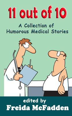11 Out of 10: A Collection of Humorous Medical Short Stories  by  Freida McFadden