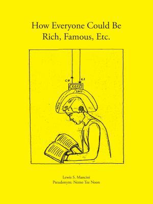 How Everyone Could Be Rich, Famous, Etc.  by  Lewis S Mancini