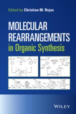 Molecular Rearrangements in Organic Synthesis  by  Christian M Rojas