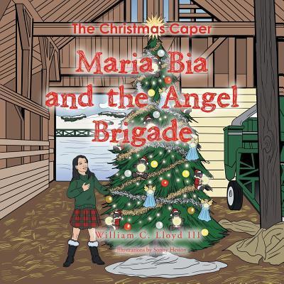 Maria Bia and the Angel Brigade: The Christmas Caper William C Lloyd III