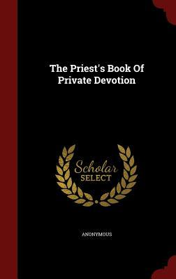 The Priests Book of Private Devotion Anonymous