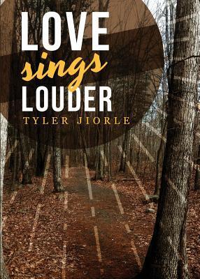Love Sings Louder Tyler Jiorle