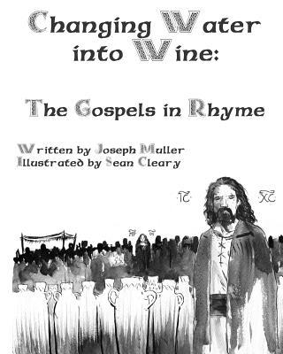 Changing Water Into Wine: The Gospels in Rhyme  by  Joseph Muller