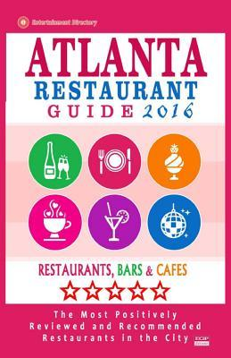 Atlanta Restaurant Guide 2016: Best Rated Restaurants in Atlanta - 500 Restaurants, Bars and Cafes Recommended for Visitors  by  Steven a Burbank