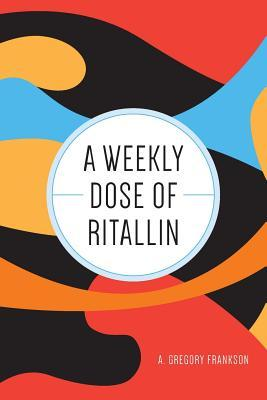 A Weekly Dose of Ritallin  by  A Gregory Frankson
