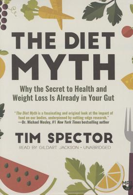 The Diet Myth: Why the Secret to Health and Weight Loss Is Already Inside Us Tim Spector