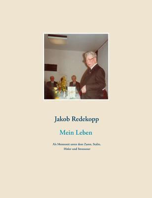 Mein Leben: Als Mennonit unter dem Zaren, Stalin, Hitler und Stroessner  by  Jakob Redekopp