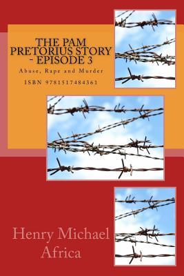 The Pam Pretorius Story - Episode 3: Abuse, Rape and Murder  by  MR Henry Michael Africa