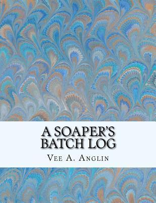 A Soapers Batch Log  by  Vee a Anglin