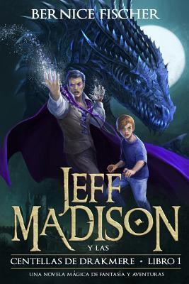 Jeff Madison y Las Centellas de Drakmere: (Hispanoamericana)  by  Bernice Fischer
