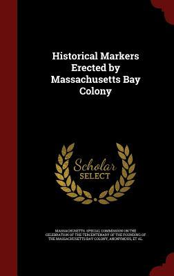 Historical Markers Erected  by  Massachusetts Bay Colony by Samuel Eliot Morison