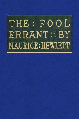 The Fool Errant: Being the Memoirs of Francis-Antony Strelley, Esq. Citizen of Lucca Mauricr Hewlett