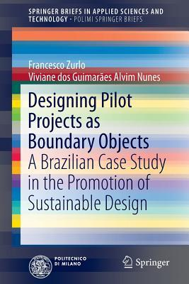 Designing Pilot Projects as Boundary Objects: A Brazilian Case Study in the Promotion of Sustainable Design  by  Francesco Paolo Zurlo