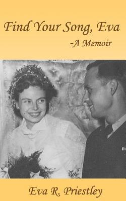 Find Your Song, Eva - A Memoir  by  Eva R. Priestley