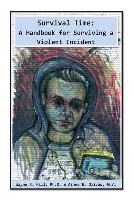Survival Time: A Handbook for Surviving a Violent Incident  by  Wayne R. Hill