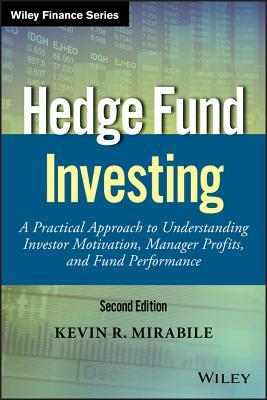 Hedge Fund Investing: A Practical Approach to Understanding Investor Motivation, Manager Profits, and Fund Performance  by  Kevin R. Mirabile