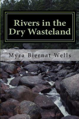 Rivers in the Dry Wasteland: Finding Divine Joy in Everyday Living Myra Biernat Wells