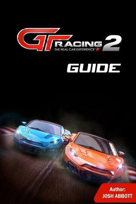 GT Racing 2 Guide: Beat Your Opponents and Get Tons of Cash! Josh Abbott