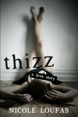Thizz, a Love Story Nicole Loufas