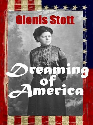 Dreaming of America: A Journey of Betrayal Glenis Stott