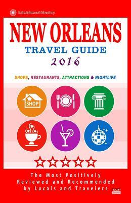 New Orleans Travel Guide 2016: Shops, Restaurants, Attractions and Nightlife in New Orleans, Louisiana (City Travel Guide 2016)  by  Charlie W Cornell