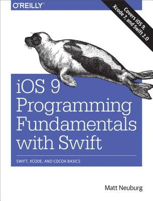 IOS 9 Programming Fundamentals with Swift: Swift, Xcode, and Cocoa Basics  by  Matt Neuburg