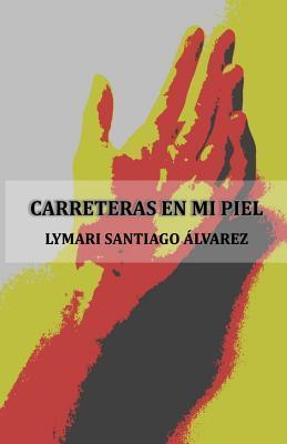 Carreteras En Mi Piel  by  Lymari Santiago Alvarez