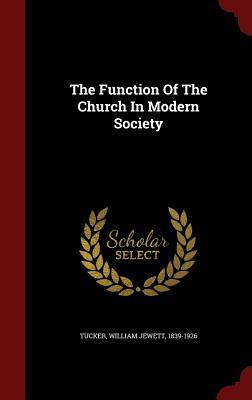 The Function of the Church in Modern Society  by  William Jewett Tucker