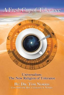 A Fresh Cup of Tolerance: Universalism: The New Religion of Tolerance  by  Dr Tom Norris