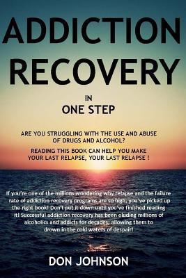 Addiction Recovery in One Step  by  Don Johnson