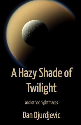 A Hazy Shade of Twilight: And Other Nightmares  by  Dan Djurdjevic