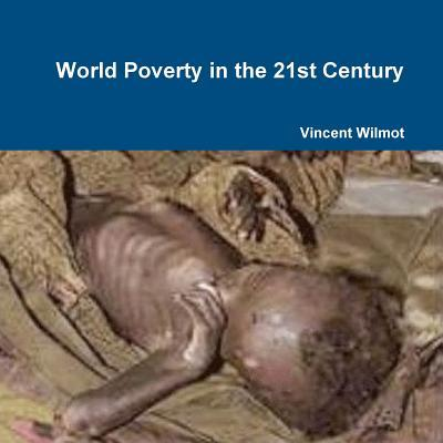 World Poverty in the 21st Century Vincent Wilmot
