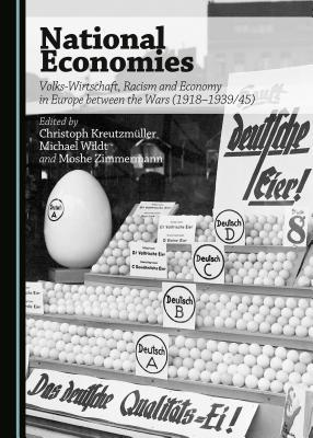 National Economies: Volks-Wirtschaft, Racism and Economy in Europe Between the Wars (1918-1939/45)  by  Christoph Kreutzmuller