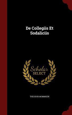 de Collegiis Et Sodaliciis Theodor Mommsen