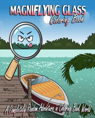 Magniflying Glass: A Completely Random Adventure in Coloring Book World  by  Color Me Def