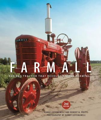 Farmall, 2nd Edition: The Red Tractor That Revolutionized Farming Randy Leffingwell