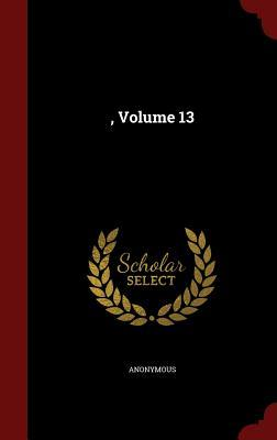 , Volume 13  by  Anonymous