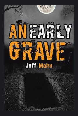 An Early Grave Jeff Mahn