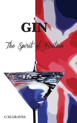 Gin - The Spirit of Britain C M Graves