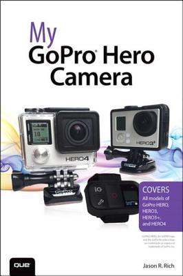 My Gopro Hero Camera  by  Jason R Rich