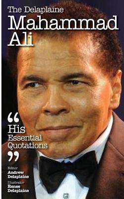 The Delaplaine Muhammad Ali - His Essential Quotations Andrew Delaplaine