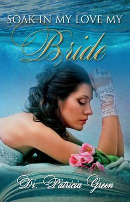 Soak in My Love My Bride  by  Patricia Green