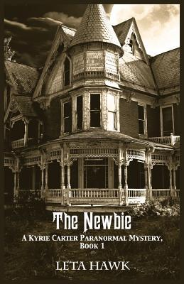 The Newbie (A Kyrie Carter Paranormal Mystery, # 1)  by  Leta Hawk