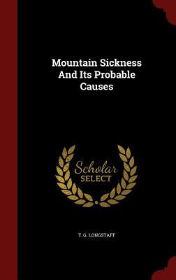 Mountain Sickness and Its Probable Causes  by  T G Longstaff