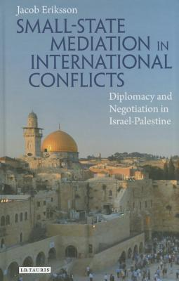 Small State Mediation in International Conflicts: Diplomacy and Negotiation in Israel-Palestine  by  Eriksson Jacob