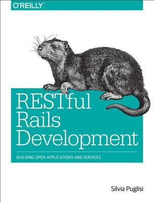 Restful Rails Development: Building Open Applications and Services  by  Silvia Puglisi