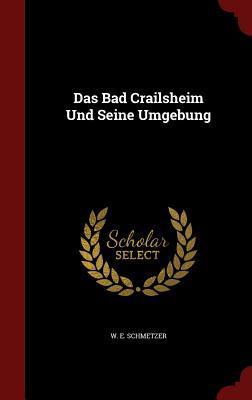 Das Bad Crailsheim Und Seine Umgebung W E Schmetzer