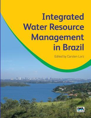 Integrated Water Resource Management in Brazil  by  C Lorz