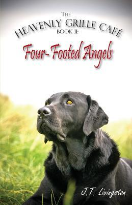 Four-Footed Angels Heavenly Grille Cafe Book 2 J T Livingston